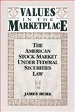 Values in the Marketplace : The American Stock Market under Federal Securities Law, Burk, James, 0202303977
