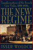 The New Regime : Transformations of the French Civic Order, 1789-1820s, Woloch, Isser, 0393313972