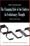 The Changing Role of the Embryo in Evolutionary Thought : Roots of Evo-Devo, Amundson, Ron, 0521703972