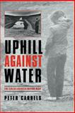 Uphill Against Water, Peter Carrels, 080326397X
