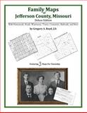 Family Maps of Jefferson County, Missouri, Deluxe Edition : With Homesteads, Roads, Waterways, Towns, Cemeteries, Railroads, and More, Boyd, Gregory A., 1420313975