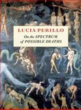 On the Spectrum of Possible Deaths, Lucia Perillo, 155659397X