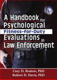 A Handbook for Psychological Fitness-for-Duty Evaluations in Law Enforcement, Rostow, Cary D. and Davis, Robert D., 0789023970