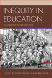 Inequity in Education : A Historical Perspective, Meyers, Debra and Miller, Burke, 0739133977