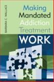 Making Mandated Addiction Treatment Work, Barbara C. Wallace, 0765703971