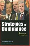 Strategies of Dominance : The Misdirection of U. S. Foreign Policy, Haley, P. Edward, 0801883970