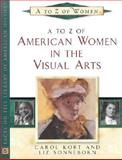 A to Z of American Women in the Visual Arts, Kort, Carol and Sonneborn, Liz, 0816043973