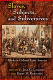 Slaves, Subjects, and Subversives : Blacks in Colonial Latin America, , 0826323979