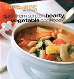 Quick from Scratch Hearty Vegetable Cookbook, Sterling Publishing Company Staff and Adam Ward, 0916103978