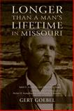 Longer Than a Man's Lifetime in Missouri, Goebel, Gert, 0981693970