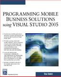 Programming Mobile Business Solutions Using Visual Studio 2005, Robbins, Thom, 1584503971