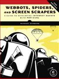 Webbots, Spiders, and Screen Scrapers : A Guide to Developing Internet Agents with PHP/CURL, Schrenk, Michael, 1593273975