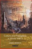 Culture and Propaganda in World War II : Music, Film and the Battle for National Identity, Morris, John, 1780763972