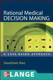 Rational Medical Decision Making : A Case-Based Approach, Rao, Goutham, 0071463976