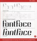 FontFace : The Complete Guide to Creating, Marketing and Selling Digital Fonts, Hickson, Paul and Julien, Alec, 0240823974