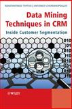 Data Mining Techniques in CRM : Inside Customer Segmentation, Tsiptsis, Konstantinos and Chorianopoulos, Antonios, 0470743972
