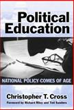 Political Education : National Policy Comes of Age, Cross, Christopher T. and Cross, Christopher, 0807743976