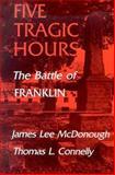 Five Tragic Hours : The Battle of Franklin, McDonough, James Lee, 0870493973