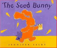 The Seed Bunny, Jennifer Selby, 0152013970