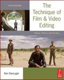 The Technique of Film and Video Editing : History, Theory, and Practice, Dancyger, Ken, 0240813979