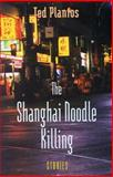 The Shanghai Noodle Killing, Ted Plantos, 0969963971