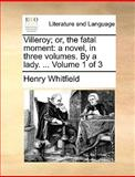Villeroy; or, the Fatal Moment, Henry Whitfield, 1140893971