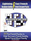Lightning Fast French Vocabulary Building French Crossword Puzzles: 20 Fun French Puzzles to Help You Learn French Quickly, Speak French More Fluently, Carolyn Woods, 1478103973