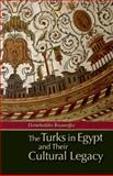 The Turks in Egypt and Their Cultural Legacy, Ekmeleddin Ihsanoglu, 9774163974