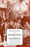 A Revolution in Commerce : The Parisian Merchant Court and the Rise of Commercial Society in Eighteenth-Century France, Kessler, Amalia D., 0300113978