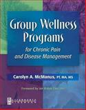 Group Wellness Programs for Chronic Pain and Disease Management, McManus, Carolyn A., 0750673974