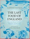 The Last Food of England, Marwood Yeatman and Anya Yeatman, 0091913977
