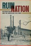 Ruin Nation : Destruction and the American Civil War, Nelson, Megan Kate, 0820333972