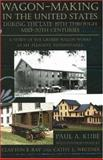 Wagon-Making in the United States During the Late-19th through Mid-20th Centuries, Paul A. Kube, 0939923971