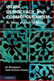 Islam, Democracy, and Cosmopolitanism : At Home and in the World, Mirsepassi, Ali and Fernée, Tadd Graham, 1107053978