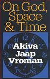 On God, Space, and Time, Vroman, Akiva Jaap, 1560003979