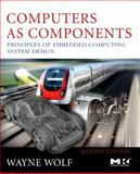 Computers as Components : Principles of Embedded Computing System Design, Wolf, Wayne, 0123743974