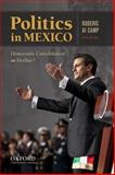 Politics in Mexico : Democratic Consolidation or Decline?, Camp, Roderic Ai, 019984397X