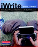 Using Blogs, Wikis, and Digital Stories in the English Classroom, Wilber, Dana J., 0325013977