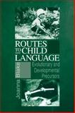 Routes to Child Language : Evolutionary and Developmental Precursors, Blake, Joanna, 0521033977