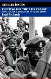 Fighting for the Rain Forest : War, Youth and Resources in Sierra Leone, Richards, Paul, 0852553978
