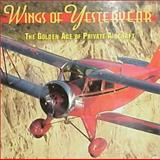 Wings of Yesteryear : The Golden Age of Private Aircraft, Szurovy, Geza, 0760303975