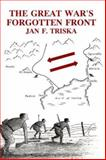 The Great War's Forgotten Front : A Soldier's Diary and a Son's Reflections, Triska, Jan F., 0880333979