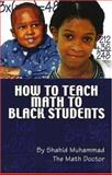 How to Teach Math to Black Students, Shahid Muhammad, 0913543977