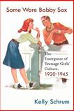 Some Wore Bobby Sox : The Emergence of Teenage Girls' Culture, 1920-1945, Schrum, Kelly, 1403973970