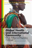 Global Health and International Community : Ethical, Political and Regulatory Challenges, Unknown, Unknown, 1780933975