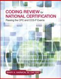 Coding Review for National Certification : Passing the CPC and CCS-P Exams, Harmon, Mary, 0073373982