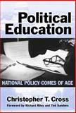 Political Education : National Policy Comes of Age, Cross, Christopher T., 0807743984