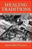Healing Traditions : Alternative Medicine and the Health Professions, O'Connor, Bonnie Blair, 081221398X