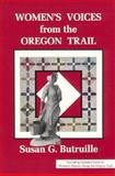Women's Voices from the Oregon Trail : The Times That Tried Women's Souls, Butruille, Susan G., 0963483986