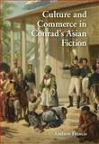 Culture and Commerce in Conrad's Asian Fiction, Francis, Andrew, 1107093988